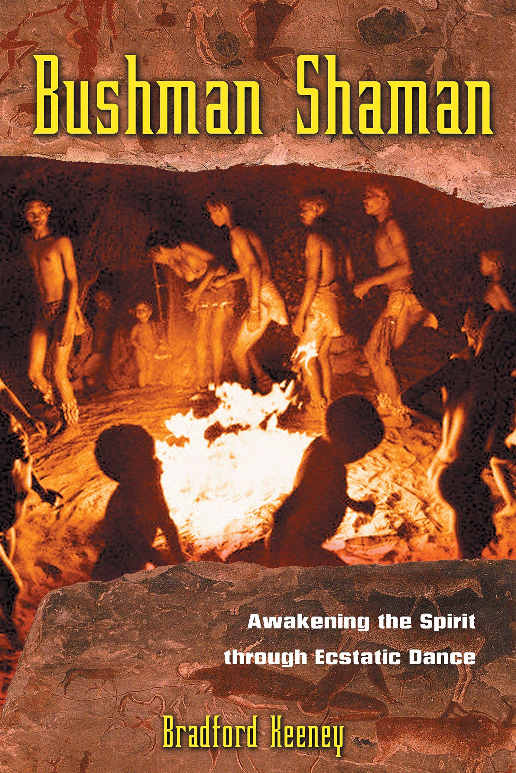 Bushman Shaman: Awakening the Spirit through Ecstatic Dance