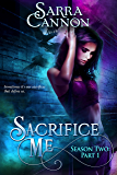 Sacrifice Me, Season Two: Part 1 (Sacrifice Me Seasons Book 2)