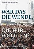 War das die Wende, die wir wollten?: Gespräche mit Zeitgenossen (German Edition)