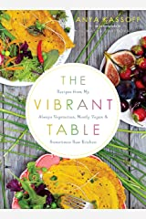 The Vibrant Table: Recipes from My Always Vegetarian, Mostly Vegan, and Sometimes Raw Kitchen Paperback