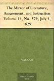 The Mirror of Literature, Amusement, and Instruction Volume 14, No. 379, July 4, 1829 (English Edition)