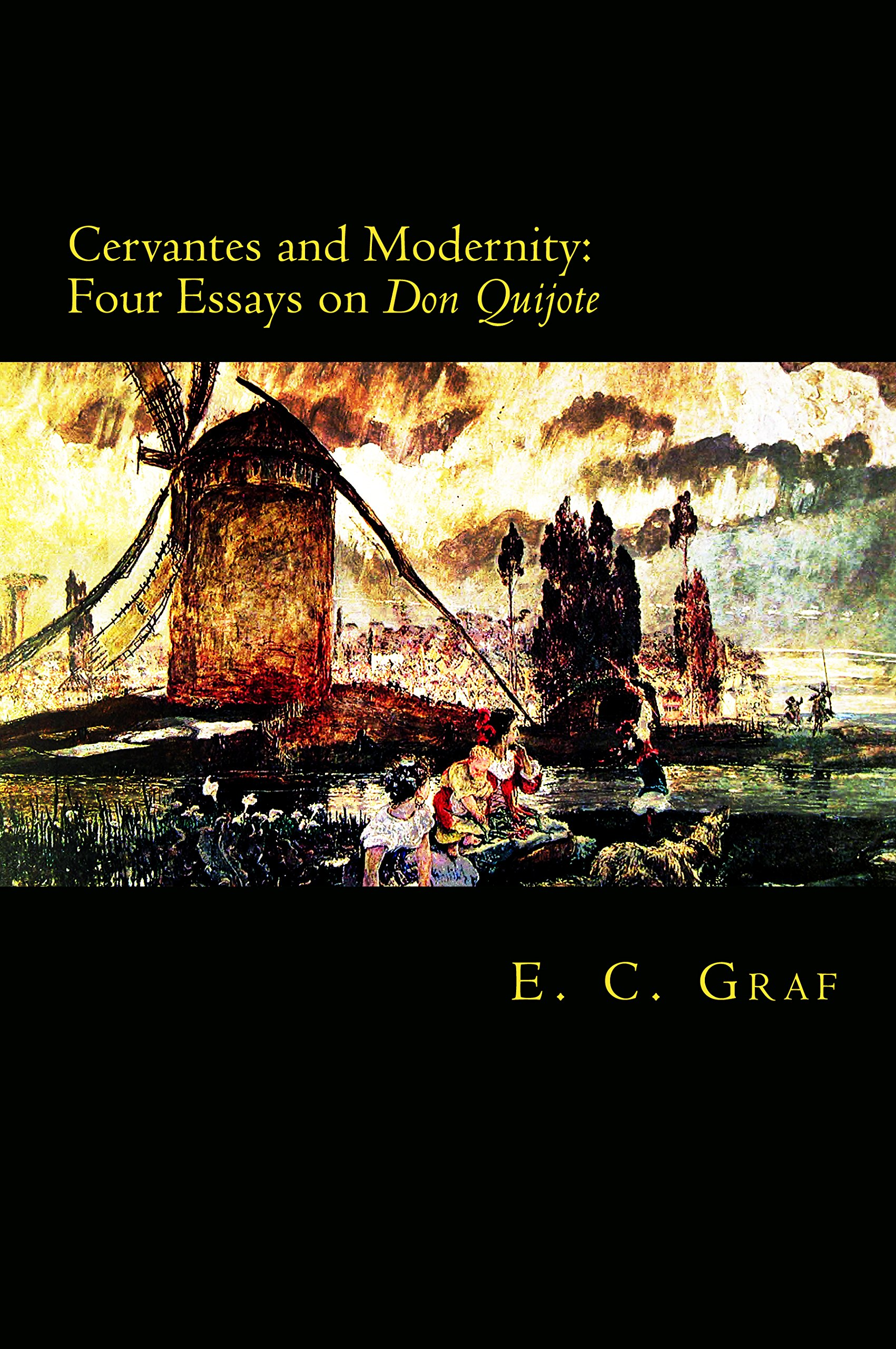 Cervantes and Modernity: Four Essays on Don Quijote (English Edition)