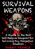 Survival Weapons: A User's Guide to the Best Self-Defense Weapons for Surviving Any Dangerous Situation