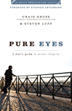 Pure Eyes (): A Man's Guide to Sexual Integrity (XXXChurch.com Resource)