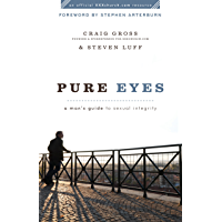 Pure Eyes (XXXChurch.com Resource): A Man's Guide to Sexual Integrity