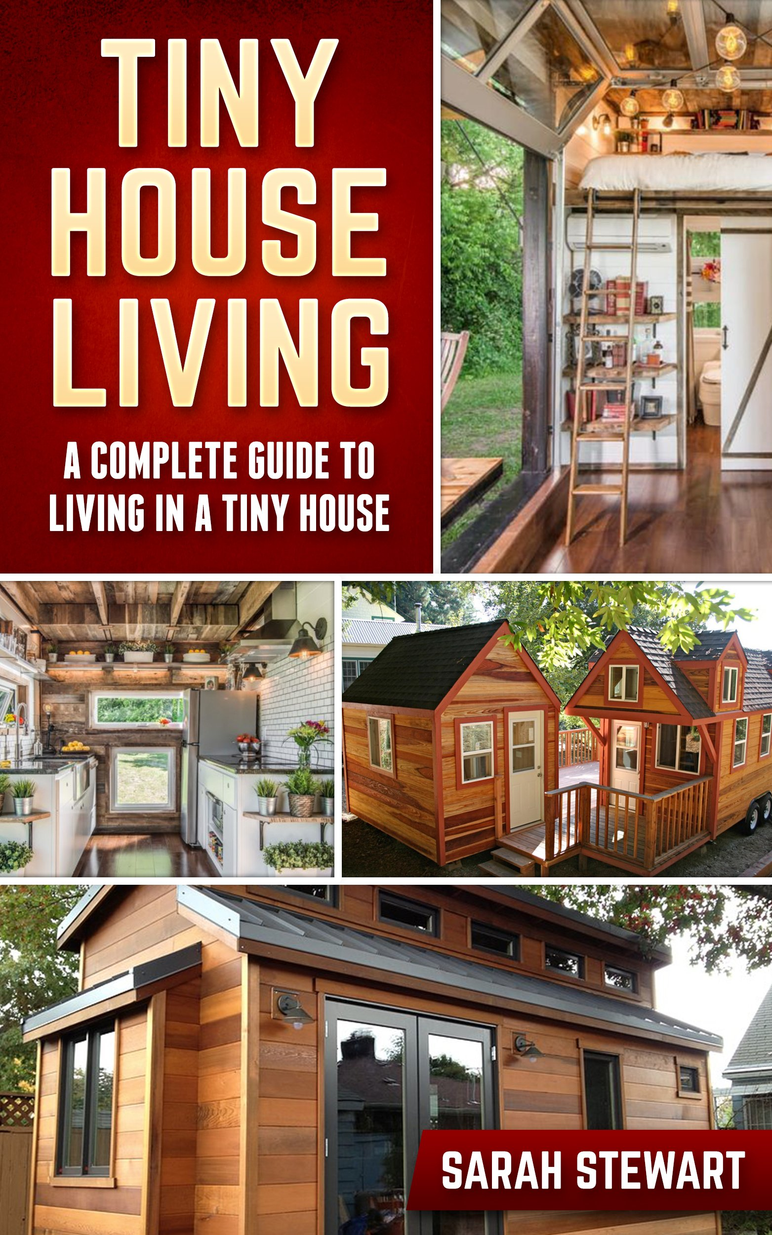 Tiny Houses  A Complete Guide To Living In A Tiny House  English Edition