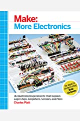 Make: More Electronics: Journey Deep Into the World of Logic Chips, Amplifiers, Sensors, and Randomicity Kindle Edition
