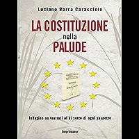 La Costituzione nella palude: Indagine su trattati al di sotto di ogni sospetto (Italian Edition)