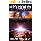 Unexplained Mysteries Of The World: A Non-Fiction Collection About True Hauntings, Lost Civilizations, Alien Contact & Other