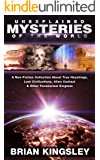 Unexplained Mysteries Of The World: A Non-Fiction Collection About True Hauntings, Lost Civilizations, Alien Contact…