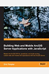 Building Web and Mobile ArcGIS Server Applications with JavaScript Kindle Edition