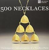 500 Necklaces: Contemporary Interpretations of a Timeless Form (500 Series)