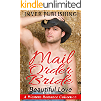 A Western Romance: Mail Order Bride-Beautiful Love (Western Romance Collection, Western Fiction, Cowboy Romance,Rancher Romance) (New Adult Comedy Romance Short Stories Collection)