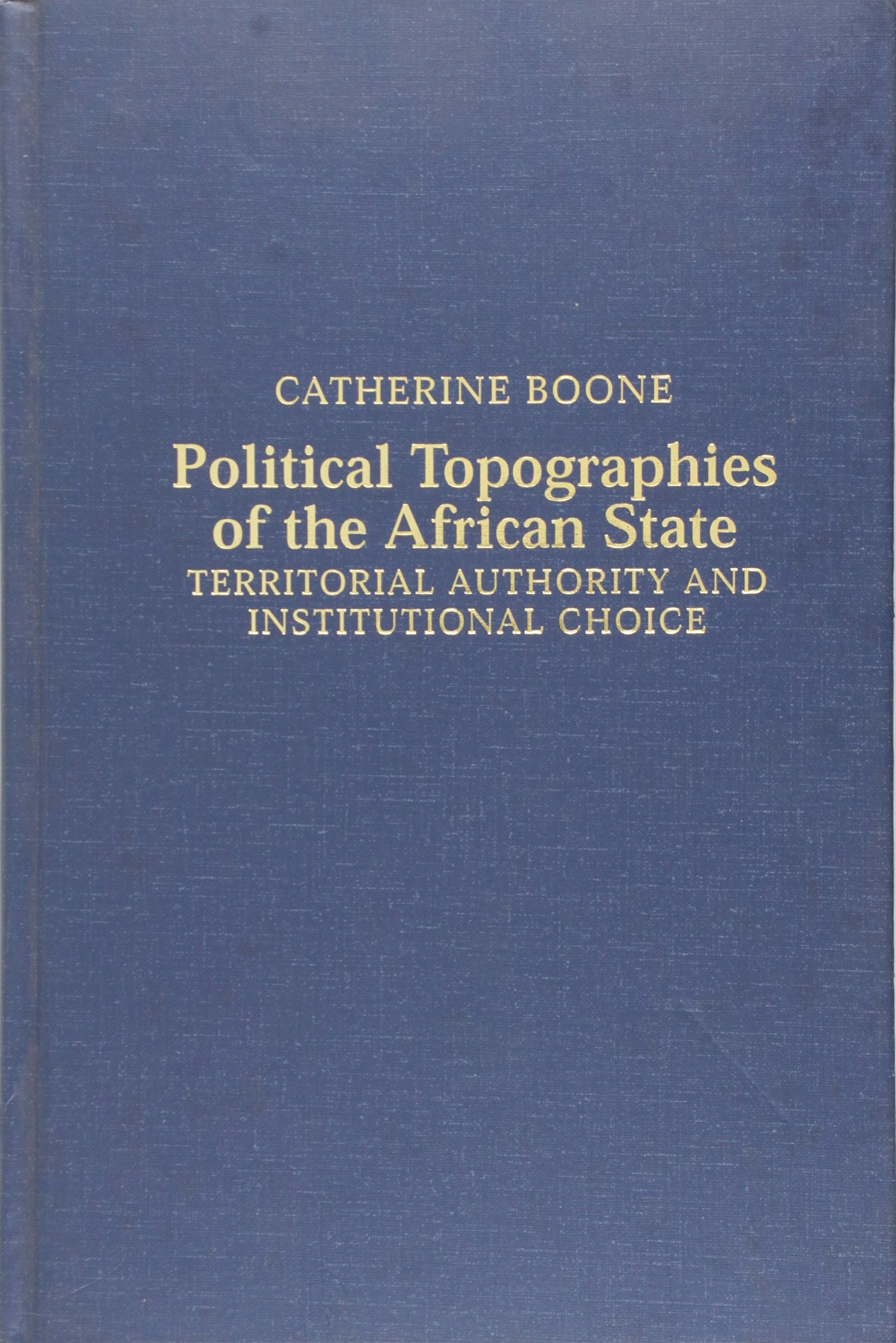 Read Online Political Topographies of the African State: Territorial Authority and Institutional Choice (Cambridge Studies in Comparative Politics) pdf