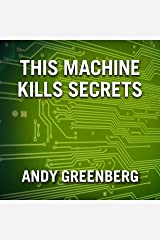 This Machine Kills Secrets: How Wikileakers, Cypherpunks, and Hacktivists Aim to Free the World's Information Audible Audiobook