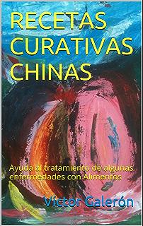 RECETAS CURATIVAS CHINAS: Ayuda al tratamiento de algunas enfermedades con Alimentos (Spanish Edition)