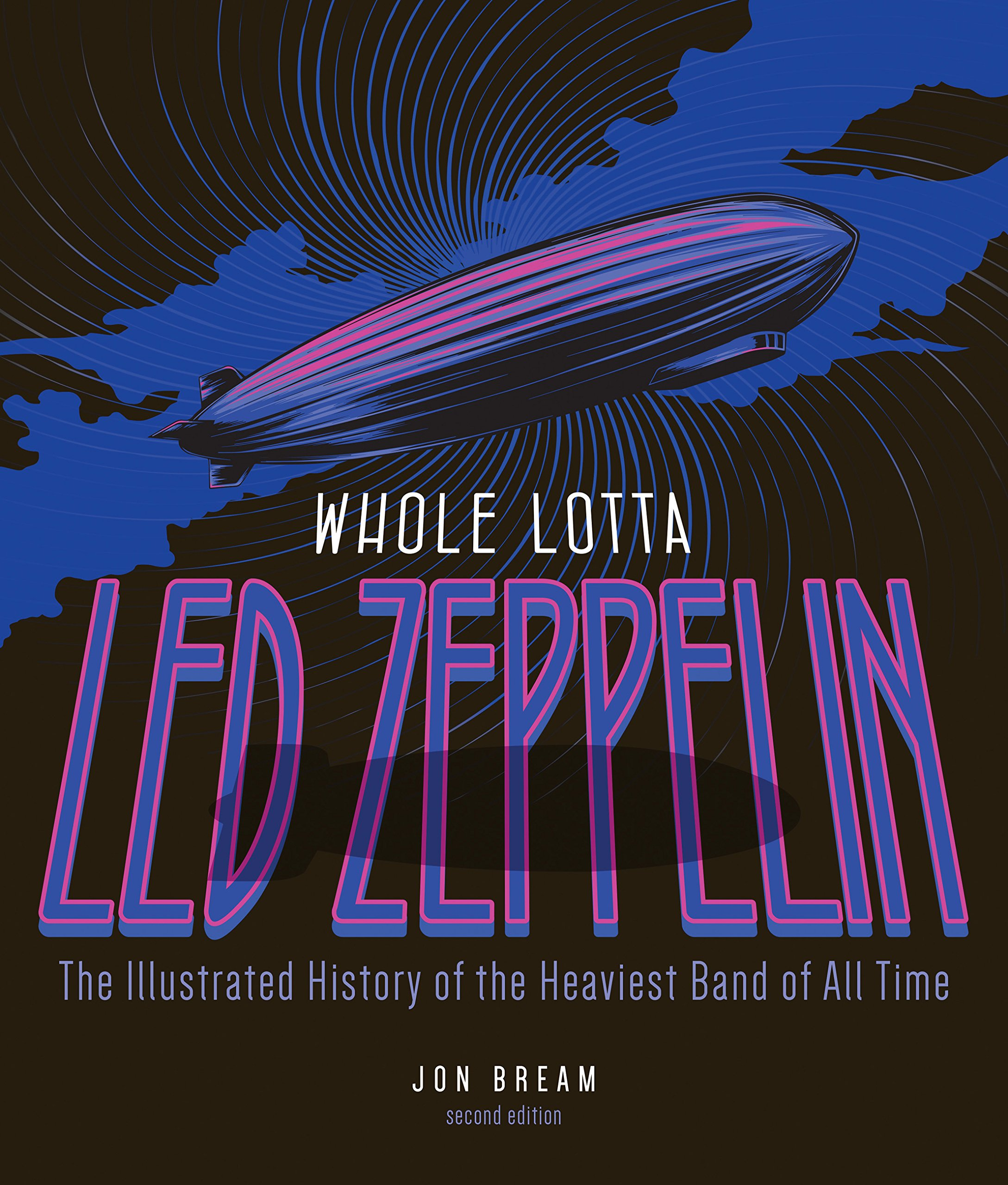 Whole Lotta Led Zeppelin 2nd Edition The Illustrated History Of