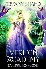 Everlight Academy: Book I: Faeling Kindle Edition