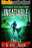 INSATIABLE (A Sydney Rye Mystery, #3) (English Edition)