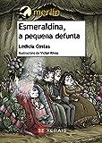 Esmeraldina, a pequena defunta (Infantil E Xuvenil - Merlín - De 11 Anos En Diante)
