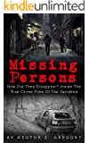 Missing Persons: How Did They Disappear? Inside The True Crime Files Of The Vanished (Missing People Book 1)