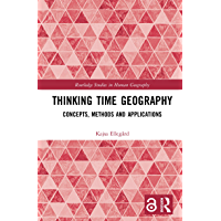 Thinking Time Geography: Concepts, Methods and Applications (Routledge Studies in Human Geography) (English Edition)