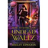 How to Dance an Undead Waltz (The Beginner's Guide to Necromancy Book 4)