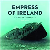 Canada's Titanic: The  <I>Empress of Ireland</I>