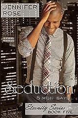 Seduction: ...Simon Says (The Eternity Series Book 5) Kindle Edition