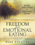 Freedom from Emotional Eating: A Weight Loss Bible Study