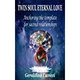 TWIN SOUL ETERNAL LOVE: Anchoring the template for sacred relationships