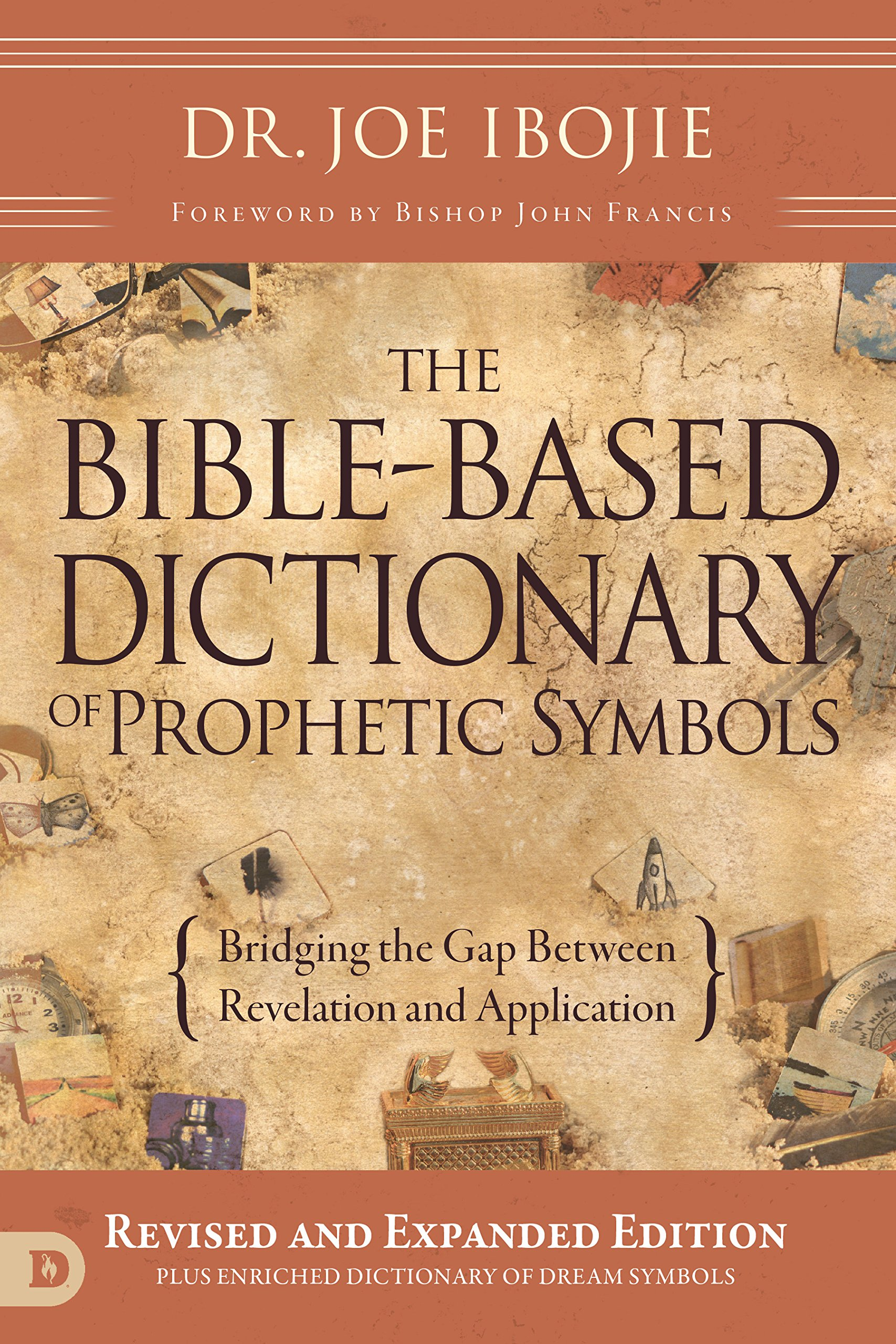 The bible based dictionary of prophetic symbols bridging the gap the bible based dictionary of prophetic symbols bridging the gap between revelation and application dr joe ibojie 9780768443394 amazon books biocorpaavc Gallery
