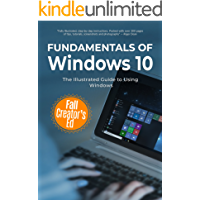 Fundamentals of Windows 10 Fall Creator's Edition: The Illustrated Guide to Using Windows (Computer Fundamentals Book 3)