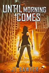 Until Morning Comes by JT Sawyer (A Carlie Simmons Post-Apocalyptic Thriller Book 1) Kindle Edition