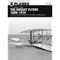 The Wright Flyers 1899–1916: The kites, gliders, and aircraft of a revolutionary decade (X-Planes Book 13)