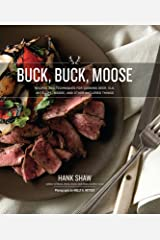Buck, Buck, Moose: Recipes and Techniques for Cooking Deer, Elk, Moose, Antelope and Other Antlered Things Hardcover