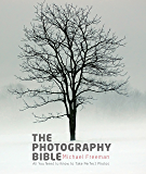 The Photography Bible: Exposure > Light & Lighting > Composition > Digital Editing
