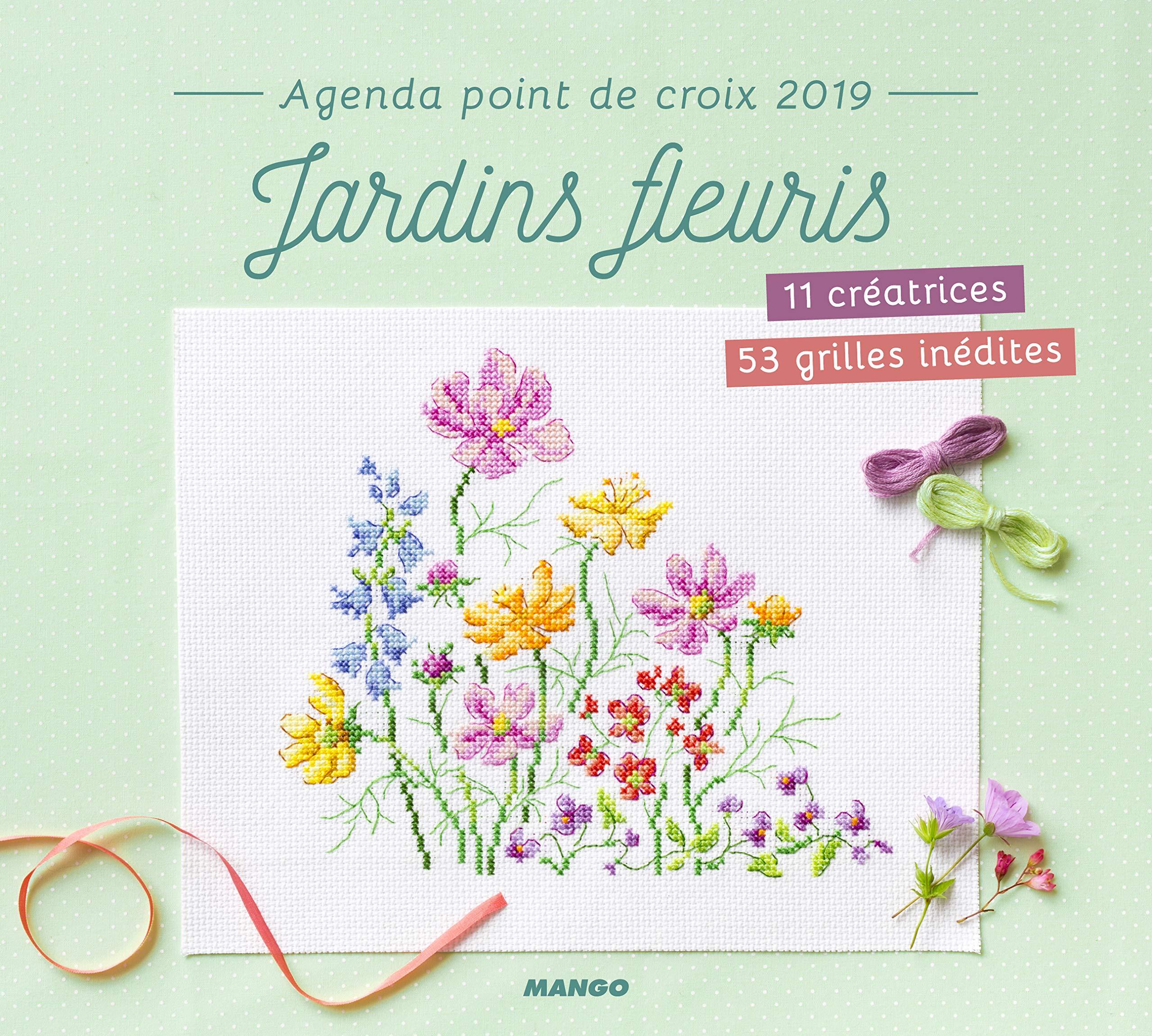 Agenda point de croix 2019 Jardins fleuris - 12 créatrices 53 grilles Relié – 17 août 2018 Collectif MANGO 2317012691 Agendas