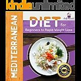 Mediterranean Diet for Beginners to Rapid Weight Loss: The Mediterranean Diet Weight Loss Solution
