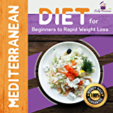 The Mediterranean: Mediterranean Diet for Beginners to Rapid Weight Loss (Mediterranean Recipes, Mediterranean For Beginners, Mediterranean Cookbook, Mediterranean Diet For Weight Loss)