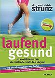 Laufend gesund: So mobilisieren Sie die heilende Kraft des Körpers                                Wie Sie Erkrankungen weg-laufen                      ... meditatives Laufen (German Edition)
