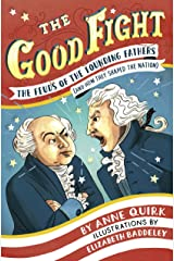The Good Fight: The Feuds of the Founding Fathers (and How They Shaped the Nation) Kindle Edition