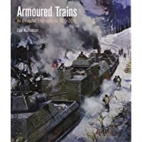 Armoured Trains: An Illustrated Encyclopaedia 1826-2016