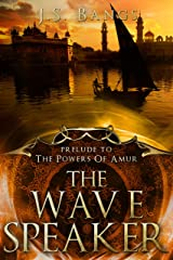 The Wave Speaker: Prelude to the Powers of Amur Kindle Edition