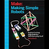 Making Simple Robots: Exploring Cutting-Edge Robotics with Everyday Stuff (English Edition)
