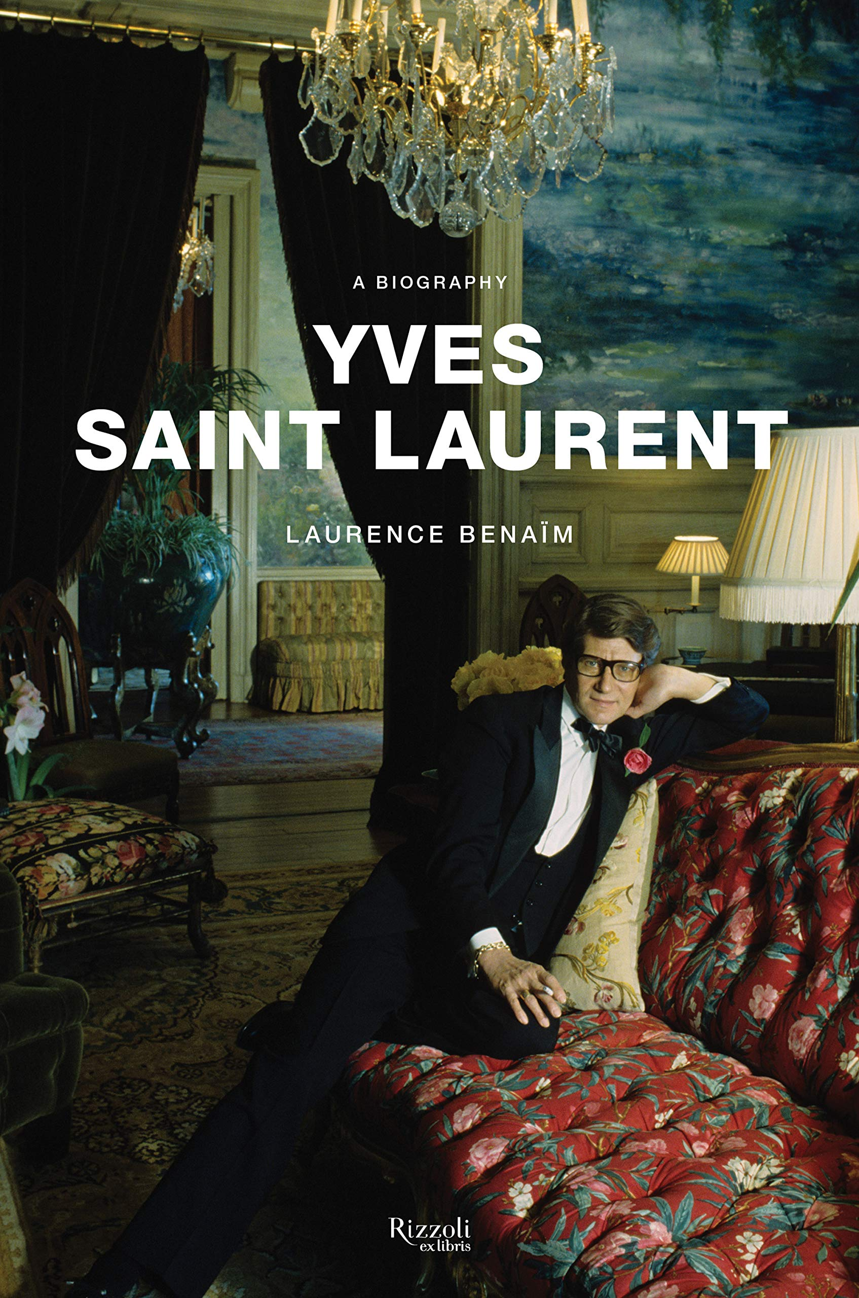Yves Saint Laurent  A Biography  Laurence Benaim  9780847863396 ... 49e0d20b647