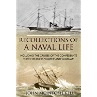 """Recollections Of A Naval Life: Including The Cruises Of The Confederate States Steamers """"Sumter"""" And """"Alabama"""""""
