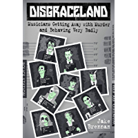 Disgraceland: Musicians Getting Away with Murder and Behaving Very Badly book cover