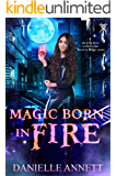 Magic Born in Fire: A Snarky Urban Fantasy Adventure