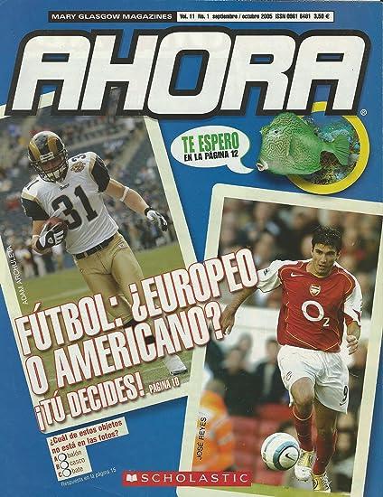 Ahora. Scholastic Spanish Magazine. Futbol: Europeo o Americano?. Vol. 11
